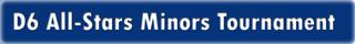 D6 Minors All-Stars Tournament