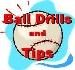Ball Drills & Tips